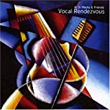 Vocal Rendezvous - International Edition Al Di Meola