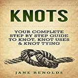 Download Knots: Your Complete Step by Step Guide to Knot, Knot Uses & Knot Tying