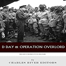 Decisive Moments in History: D-Day & Operation Overlord (       UNABRIDGED) by Charles River Editors Narrated by Scott Clem