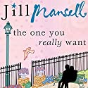 The One You Really Want Audiobook by Jill Mansell Narrated by Heather Wilds