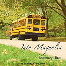 Into Magnolia: Sandy Cove Series, Book 3 Audiobook by Rosemary Hines Narrated by Becky Doughty