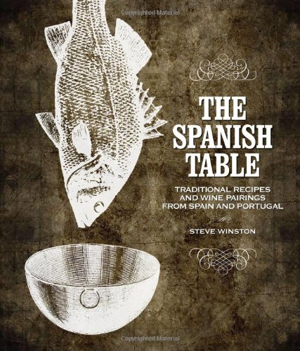 Spanish Table, The: Traditional Recipes and Wine Pairings from Spain and Portugal by Winston Steve