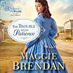 The Trouble with Patience: Virtues and Vices of the Old West, Book 1 | Maggie Brendan