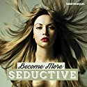 Be More Seductive: Bewitch Everyone You Meet with Subliminal Messages Speech by  Subliminal Guru Narrated by  Subliminal Guru
