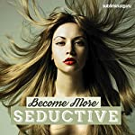 Be More Seductive: Bewitch Everyone You Meet with Subliminal Messages    Subliminal Guru