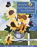 More! Hand Applique by Machine: 9 Quilt Projects, Updated Techniques, Needle-Turn Results Without Handwork
