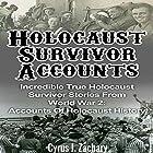 Holocaust Survivor Accounts: Incredible True Holocaust Survivor Stories from World War 2: Accounts of Holocaust History Hörbuch von Cyrus J. Zachary Gesprochen von: Ken Solin