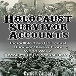 Holocaust Survivor Accounts: Incredible True Holocaust Survivor Stories from World War 2: Accounts of Holocaust History | Cyrus J. Zachary