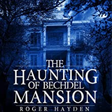 The Haunting of Bechdel Mansion: A Haunted House Mystery, Book 1 Audiobook by Roger Hayden Narrated by Tia Rider Sorensen