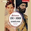 Between Love and Honor (       UNABRIDGED) by Alexandra Lapierre Narrated by Nick Podehl