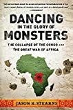 Dancing in the Glory of Monsters: The Collapse of the Congo and the Great War of Africa