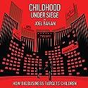 Childhood Under Siege: How Big Business Targets Children Audiobook by Joel Bakan Narrated by Rebecca Jenkins