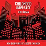 Childhood Under Siege: How Big Business Targets Children | Joel Bakan