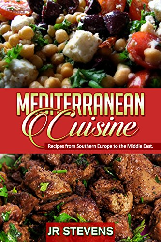 Mediterranean Cuisine: Recipes from Southern Europe to the Middle East by J. R. Stevens