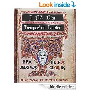 Tiempos de Lucifer (Spanish Edition) - Kindle edition by José Miguel Díaz. Literature & Fiction Kindle eBooks @ Amazon.com.