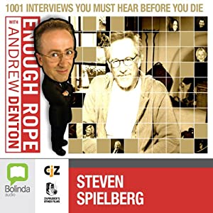 Enough Rope with Andrew Denton: Steven Spielberg | [Andrew Denton]