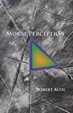 Moral Perception (Soochow University Lectures in Philosophy) (0691156484) by Audi, Robert