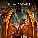 Dragon Strike: Age of Fire, Book 4 Audiobook by E. E. Knight Narrated by David Drummond