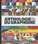 Anthologie du graphisme : Le guide de...