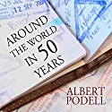 Around the World in 50 Years: My Adventure to Every Country on Earth (       UNABRIDGED) by Albert Podell Narrated by Tom Perkins