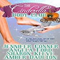 The Cinderella Body Club: Boxed Set Audiobook by Jennifer Conner, Angela Ford, Sharon Kleve, Amber Daulton Narrated by Anna Starr