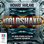 Worldshaker (       UNABRIDGED) by Richard Harland Narrated by Adrian Mulraney