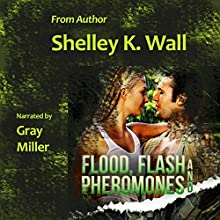 Flood, Flash and Pheromones (       UNABRIDGED) by Shelley K. Wall Narrated by Gray Miller