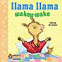 Llama Llama Wakey-Wake Audiobook by Anna Dewdney Narrated by Anna Dewdney