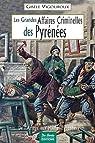 Les grandes affaires criminelles des Pyrénées par Vigouroux