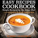 Easy Recipes Cookbook: Simple Recipes for the Home Chef (       UNABRIDGED) by Robert Grandison Narrated by Rachael Messer