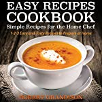 Easy Recipes Cookbook: Simple Recipes for the Home Chef | Robert Grandison