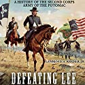 Defeating Lee: A History of the Second Corps, Army of the Potomac Audiobook by Lawrence A. Kreiser Jr. Narrated by Gerry Burke