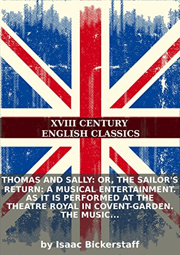 Thomas and Sally: or, the sailor's return: A musical entertainment. As it is performed at the Theatre Royal in Covent-Garden. The music composed PDF