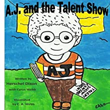 A.J. and the Talent Show Audiobook by Herschel Dixon, Cyrus Webb Narrated by Earl Hall