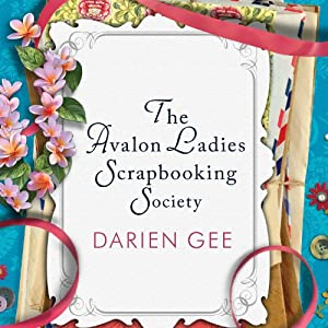 The Avalon Ladies Scrapbooking Society: A Novel | [Darien Gee]