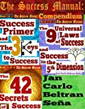 The Success Manual: Compendium: Book 1: Success Primer and the 3 Keys to Success Book 2: The 9 Universal Laws of Success and Success in the 5th Dimension ... of Success (The Success Manual Series)
