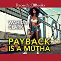 Payback Is a Mutha Audiobook by Wahida Clark Narrated by Neicy Bethea