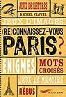 (Re)connaissez-vous Paris ? : Jeux de lettres, jeux d'images, �nigmes, mots crois�s, jeux de m�moire, r�bus par Clavel