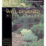 The Well-Designed Mixed Garden: Building Beds and Borders with Trees, Shrubs, Perennials, Annuals, and Bulbs ~ Tracy DiSabato-Aust