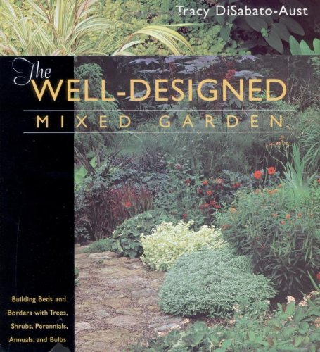 The Well-Designed Mixed Garden: Building Beds and Borders with Trees, Shrubs, Perennials, Annuals, and Bulbs - Timber Press - 0881925594 - ISBN:0881925594