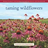 img - for Taming Wildflowers: Bringing the Beauty and Splendor of Nature's Blooms into Your Own Backyard book / textbook / text book