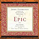 Epic: The Story God Is Telling and the Role That Is Yours to Play (       UNABRIDGED) by John Eldredge Narrated by  uncredited