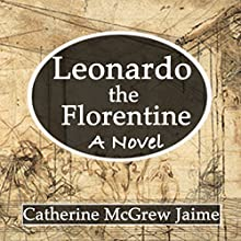Leonardo the Florentine | Livre audio Auteur(s) : Catherine McGrew Jaime Narrateur(s) : David Winograd