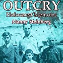 Outcry: Holocaust Memoirs (       UNABRIDGED) by  Manny Steinberg Narrated by  Gary Steinberg