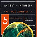 'All You Zombies': Five Classic Stories (       UNABRIDGED) by Robert A. Heinlein Narrated by Spider Robinson
