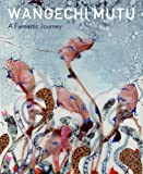 Wangechi Mutu: A Fantastic Journey