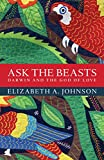 Ask the Beasts: Darwin and the God of Love