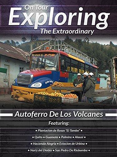 On Tour Exploring The Extraordinary Autoferro De Los Volcanes