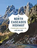 The North Cascades Highway: A Roadside Guide