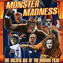 Monster Madness: The Golden Age of the Horror Film  by Gary J. Svehla, A. Susan Svehla Narrated by Tom Proveaux, Forrest J. Ackerman, Christopher Lee, Samuel Z. Arkoff, Janet Leigh, Gregory W. Mank